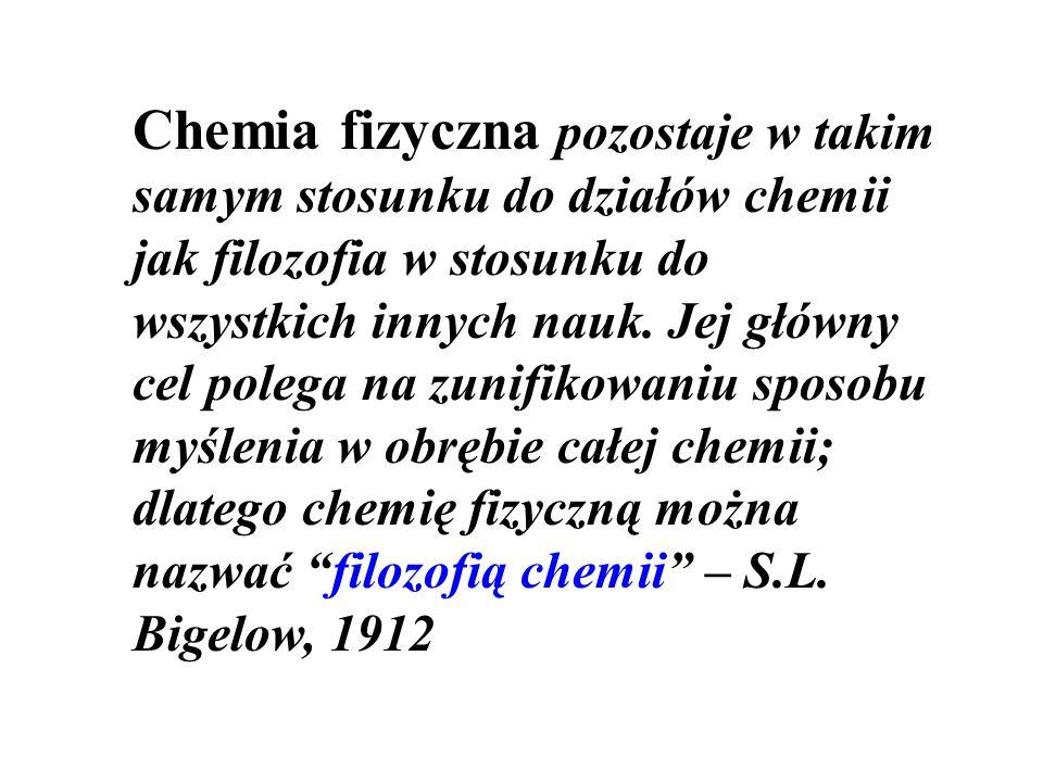 Chemia fizyczna pozostaje w takim samym stosunku do działów chemii jak filozofia w stosunku do wszystkich innych nauk. Jej główny cel polega na zunifi