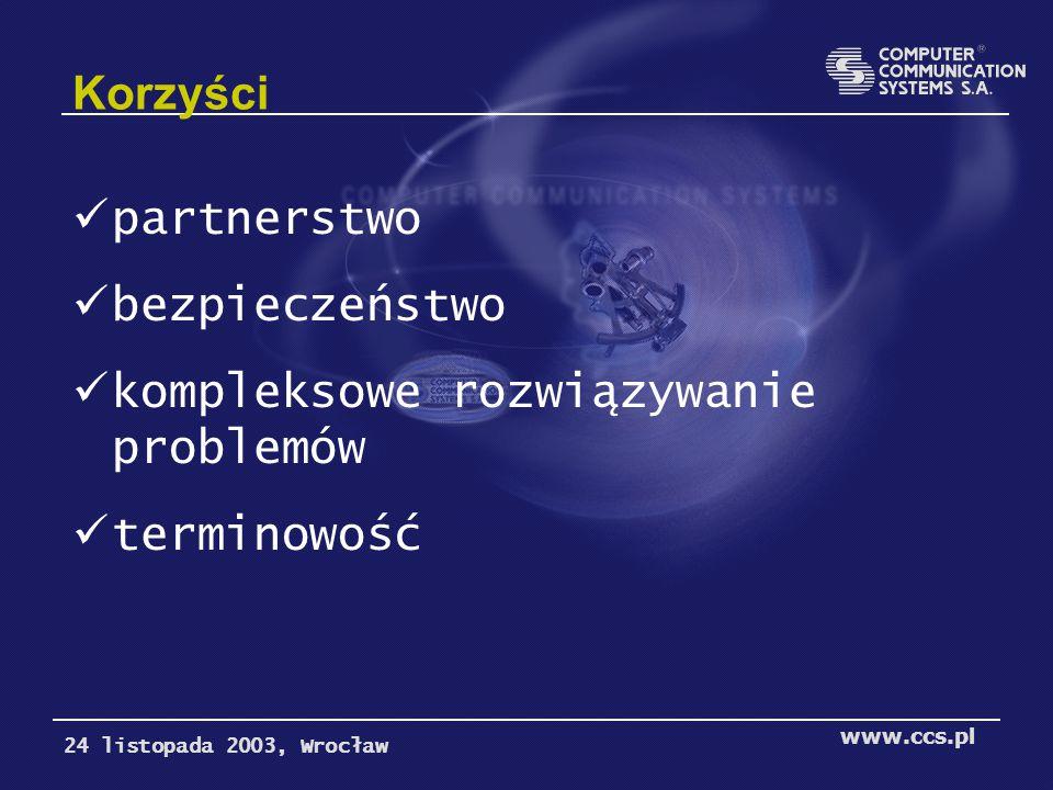 Korzyści partnerstwo bezpieczeństwo kompleksowe rozwiązywanie problemów terminowość 24 listopada 2003, Wrocław www.ccs.pl