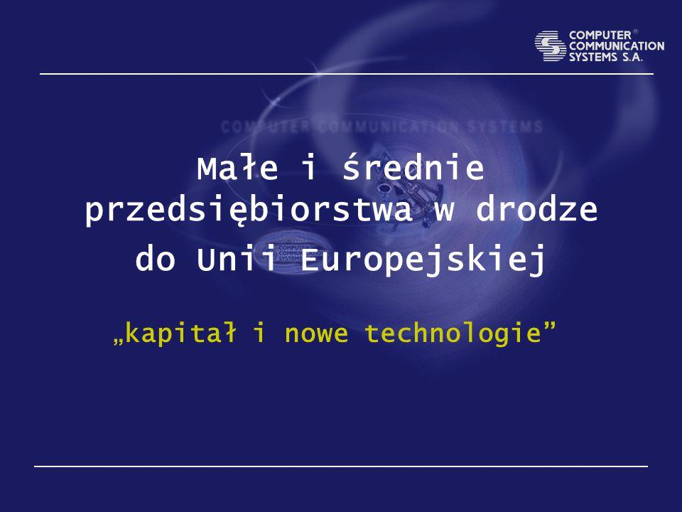 """Małe i średnie przedsiębiorstwa w drodze do Unii Europejskiej """" kapitał i nowe technologie"""