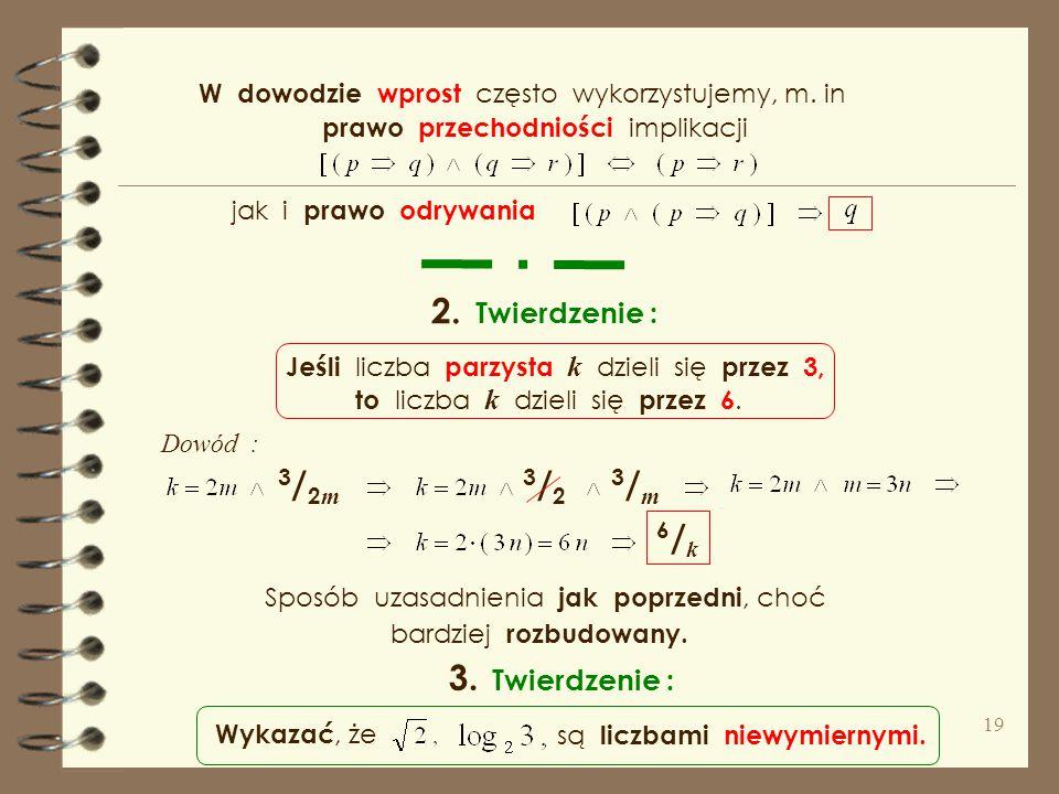 wprostnie wprost ( apagogiczny ), konstruktywny ( niekonstruktywny ), indukcyjny ( wykorzystujący zasadę indukcji matematycznej ) ( dedukcyjny ), kąty