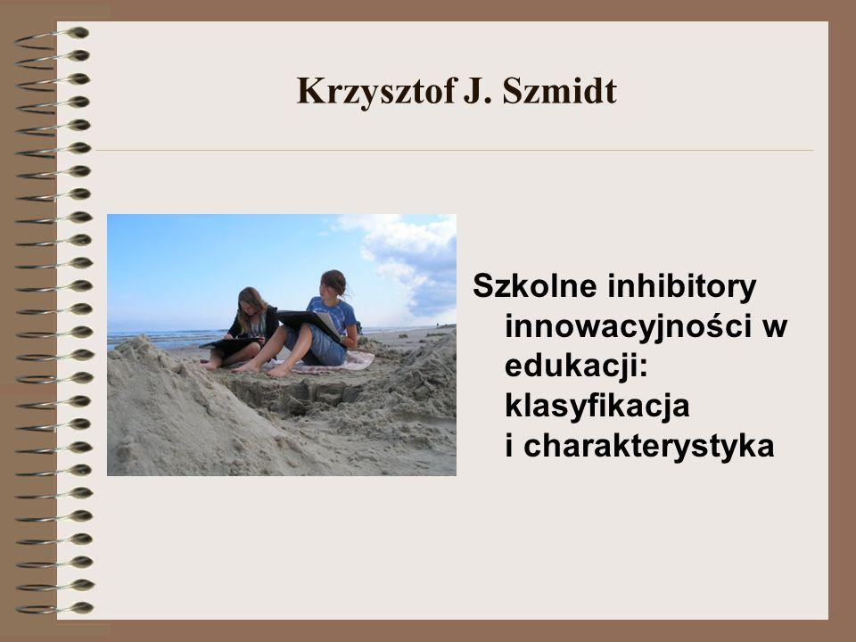 Krzysztof J. Szmidt Szkolne inhibitory innowacyjności w edukacji: klasyfikacja i charakterystyka