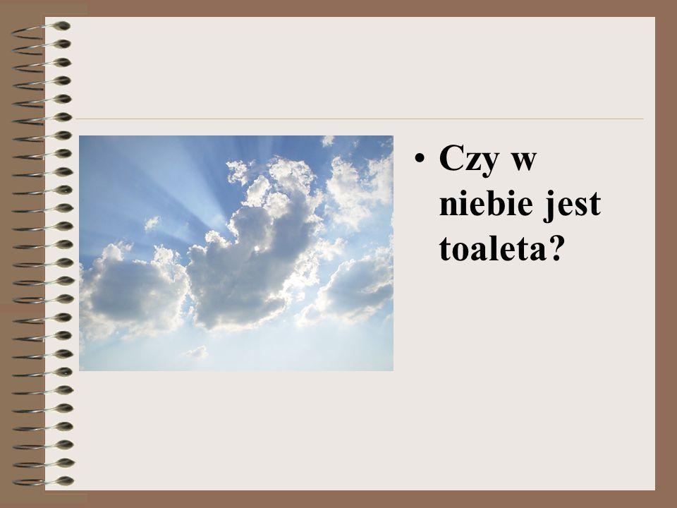 Czy w niebie jest toaleta?