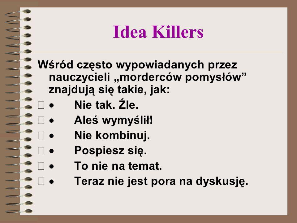 """Idea Killers Wśród często wypowiadanych przez nauczycieli """"morderców pomysłów znajdują się takie, jak:  Nie tak."""