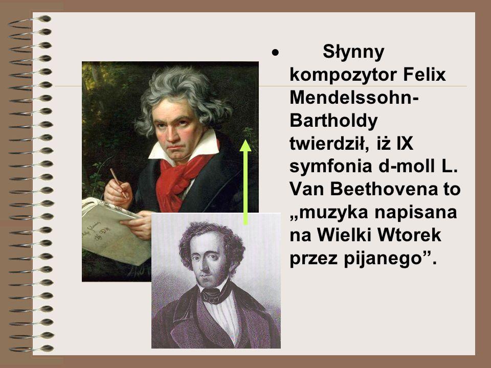  Słynny kompozytor Felix Mendelssohn- Bartholdy twierdził, iż IX symfonia d-moll L.