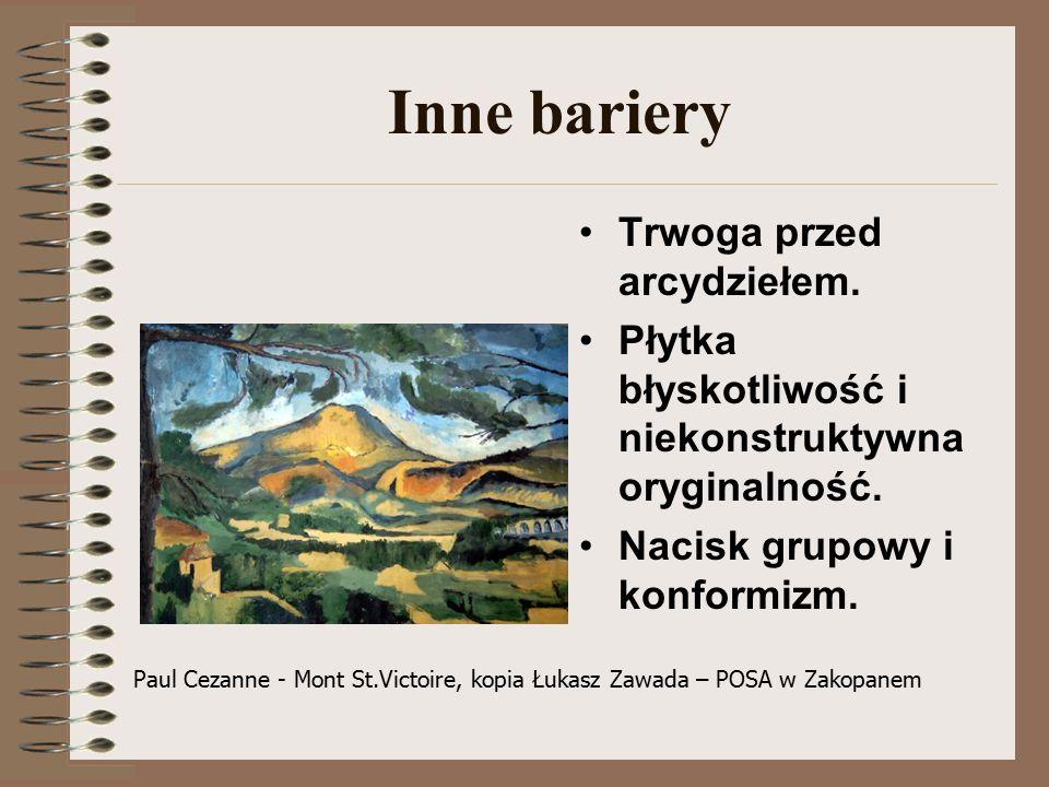 Inne bariery Trwoga przed arcydziełem.Płytka błyskotliwość i niekonstruktywna oryginalność.