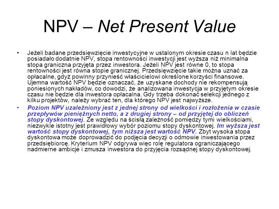 NPV – Net Present Value Jeżeli badane przedsięwzięcie inwestycyjne w ustalonym okresie czasu n lat będzie posiadało dodatnie NPV, stopa rentowności in