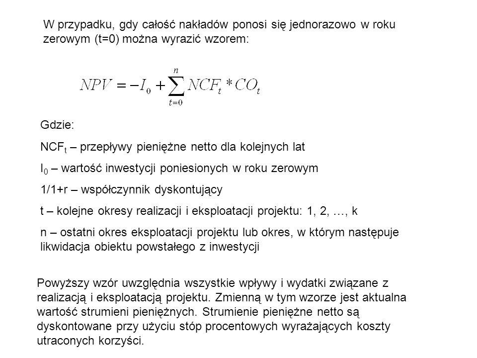 W przypadku, gdy całość nakładów ponosi się jednorazowo w roku zerowym (t=0) można wyrazić wzorem: Gdzie: NCF t – przepływy pieniężne netto dla kolejn