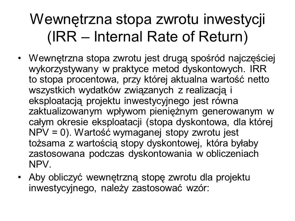 Wewnętrzna stopa zwrotu inwestycji (IRR – Internal Rate of Return) Wewnętrzna stopa zwrotu jest drugą spośród najczęściej wykorzystywany w praktyce me