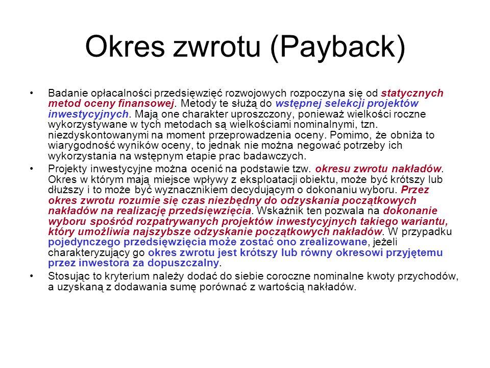 Okres zwrotu (Payback) Badanie opłacalności przedsięwzięć rozwojowych rozpoczyna się od statycznych metod oceny finansowej. Metody te służą do wstępne