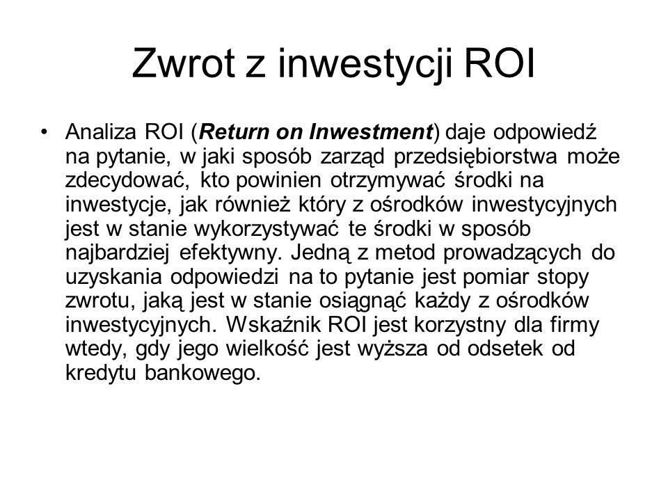 Zwrot z inwestycji ROI Analiza ROI (Return on Inwestment) daje odpowiedź na pytanie, w jaki sposób zarząd przedsiębiorstwa może zdecydować, kto powini