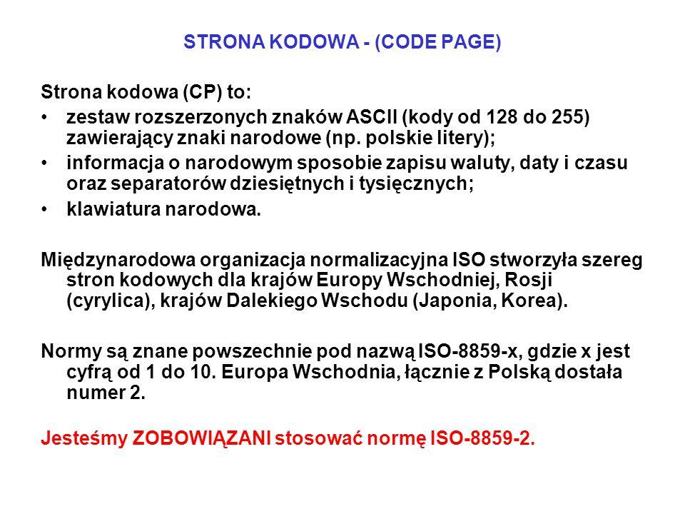 STRONA KODOWA - (CODE PAGE) Strona kodowa (CP) to: zestaw rozszerzonych znaków ASCII (kody od 128 do 255) zawierający znaki narodowe (np. polskie lite