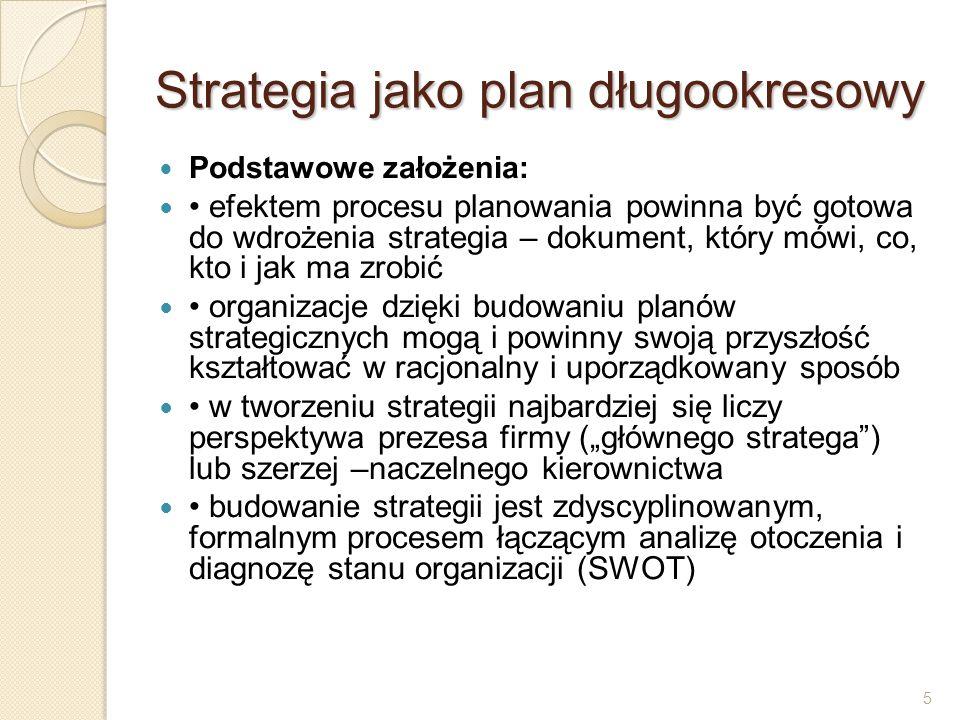 5 Strategia jako plan długookresowy Podstawowe założenia: efektem procesu planowania powinna być gotowa do wdrożenia strategia – dokument, który mówi,