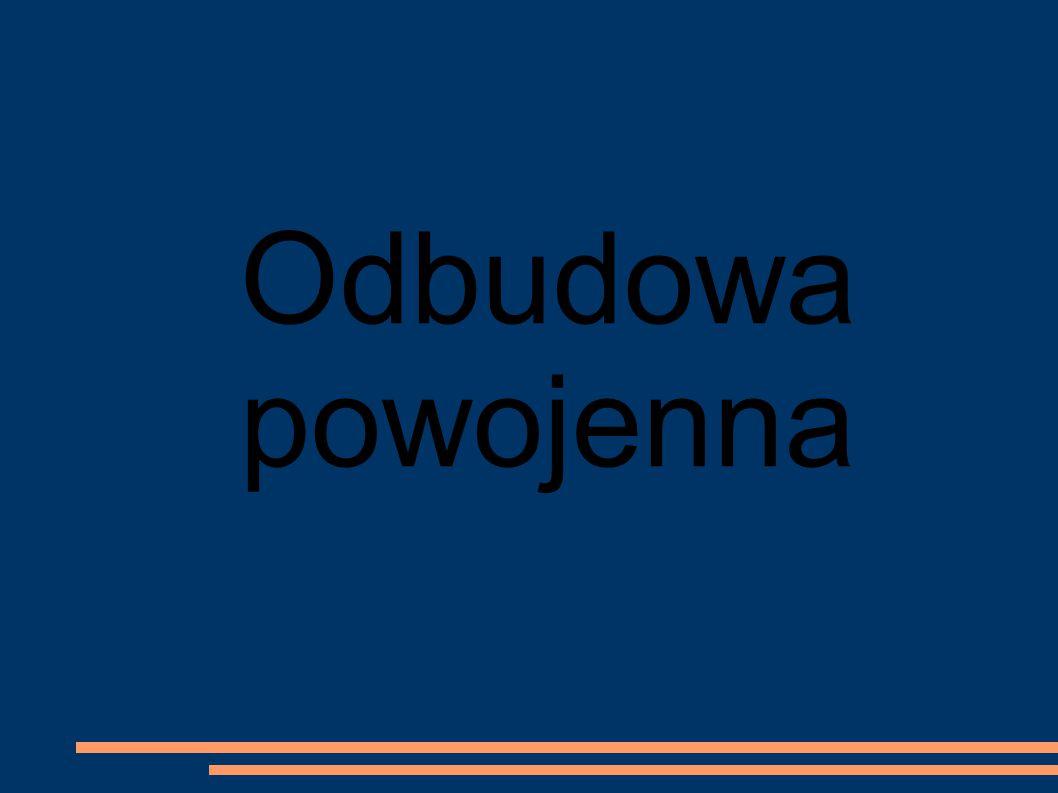 Odbudowa zniszczeń wojennych Po II wojnie światowej Polska była najbardziej zrujnowanym państwem Europejskim.