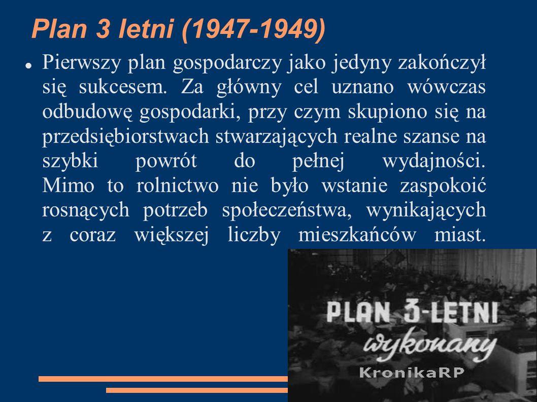 Plan 3 letni (1947-1949) Pierwszy plan gospodarczy jako jedyny zakończył się sukcesem. Za główny cel uznano wówczas odbudowę gospodarki, przy czym sku