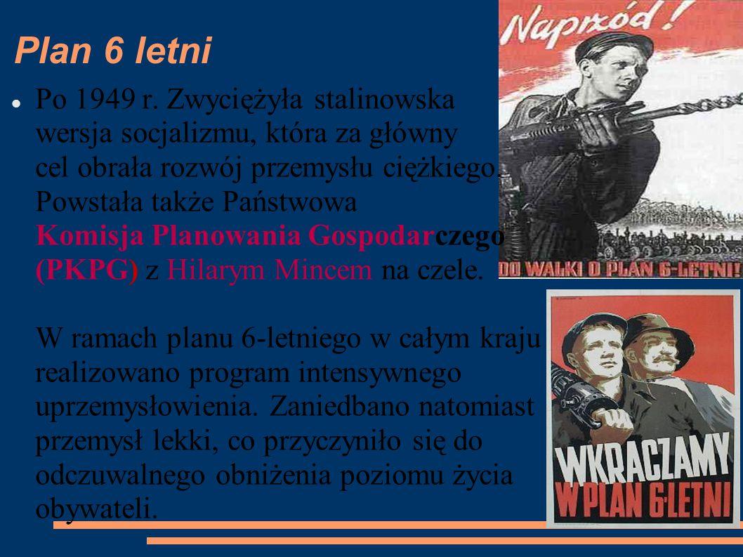 Plan 6 letni Po 1949 r. Zwyciężyła stalinowska wersja socjalizmu, która za główny cel obrała rozwój przemysłu ciężkiego. Powstała także Państwowa Komi