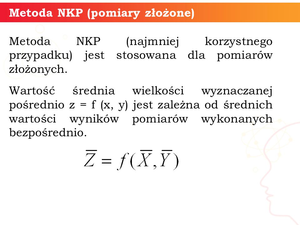 Metoda NKP (pomiary złożone) Metoda NKP (najmniej korzystnego przypadku) jest stosowana dla pomiarów złożonych. Wartość średnia wielkości wyznaczanej