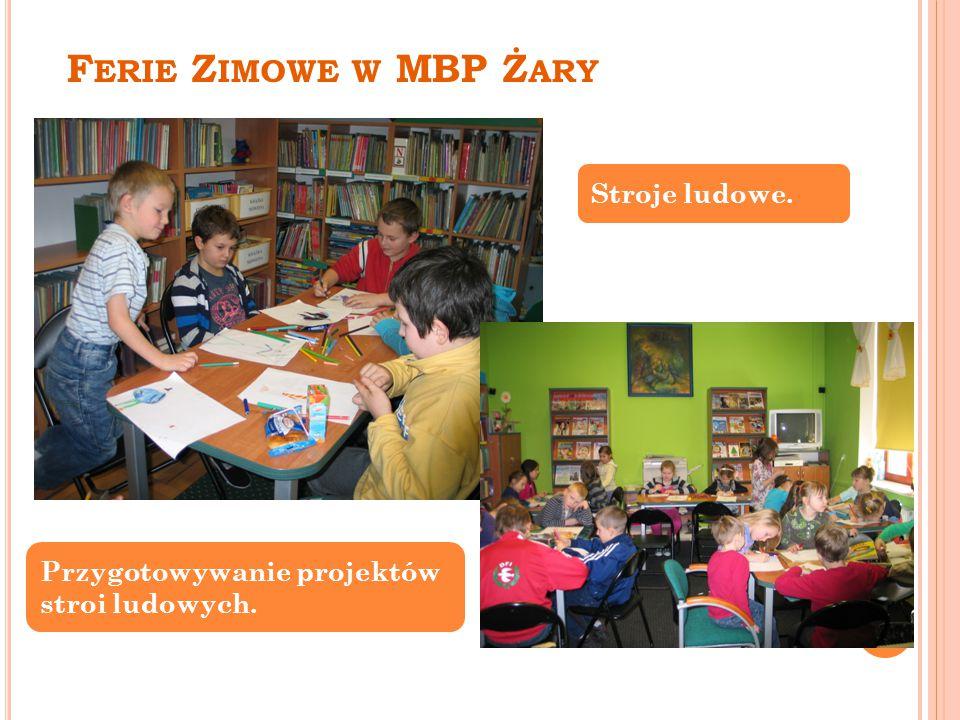 F ERIE Z IMOWE W MBP Ż ARY Przygotowywanie projektów stroi ludowych. Stroje ludowe.