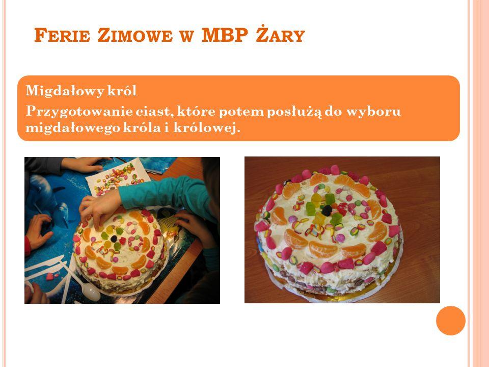 F ERIE Z IMOWE W MBP Ż ARY Migdałowy król Przygotowanie ciast, które potem posłużą do wyboru migdałowego króla i królowej.