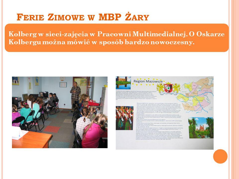 F ERIE Z IMOWE W MBP Ż ARY Kolberg w sieci-zajęcia w Pracowni Multimedialnej.