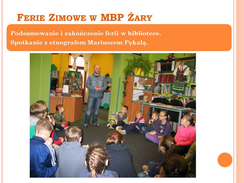 F ERIE Z IMOWE W MBP Ż ARY Podsumowanie i zakończenie ferii w bibliotece.