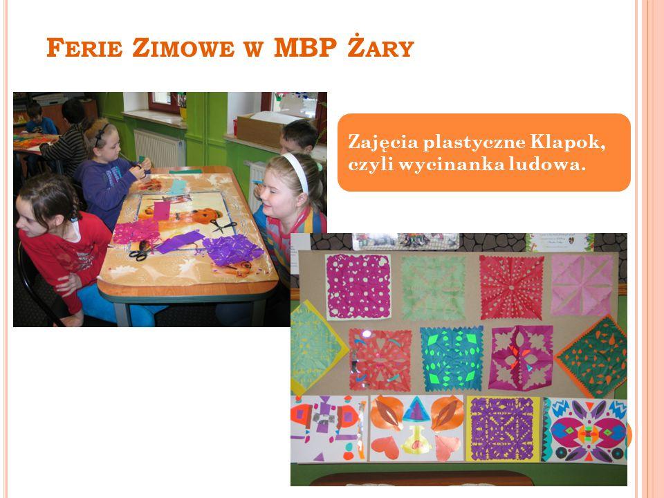 F ERIE Z IMOWE W MBP Ż ARY Zajęcia plastyczne Klapok, czyli wycinanka ludowa.