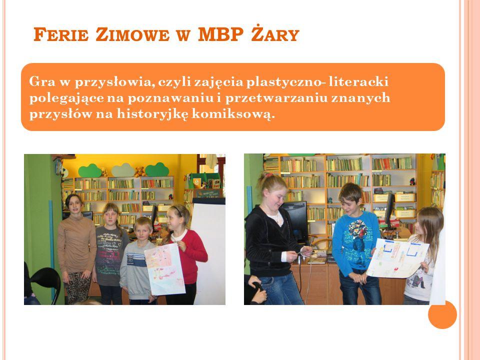 F ERIE Z IMOWE W MBP Ż ARY Gra w przysłowia, czyli zajęcia plastyczno- literacki polegające na poznawaniu i przetwarzaniu znanych przysłów na historyjkę komiksową.