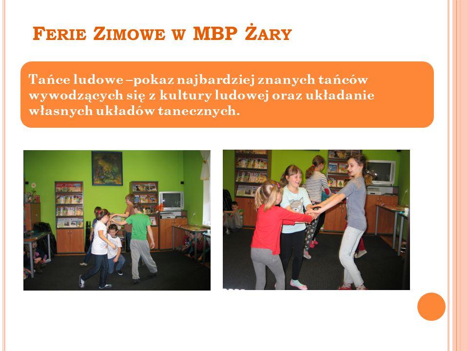 F ERIE Z IMOWE W MBP Ż ARY Tańce ludowe –pokaz najbardziej znanych tańców wywodzących się z kultury ludowej oraz układanie własnych układów tanecznych.