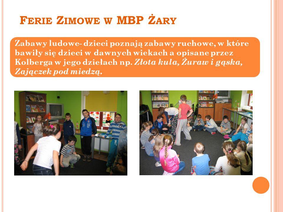 F ERIE Z IMOWE W MBP Ż ARY Wymyślamy scenariusze własnych zabaw i gier.