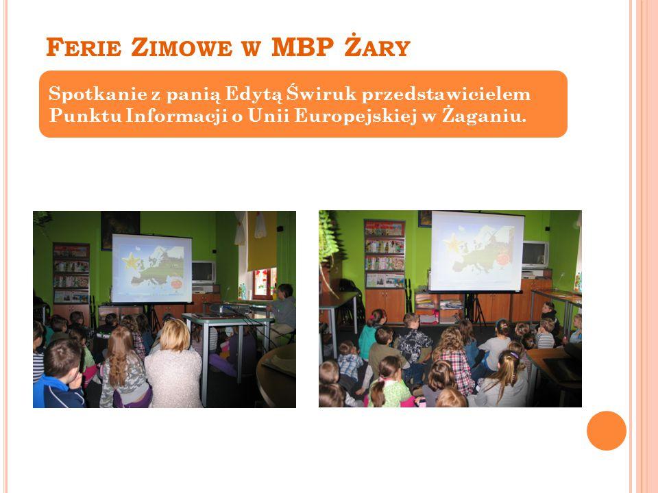 F ERIE Z IMOWE W MBP Ż ARY Spotkanie z panią Edytą Świruk przedstawicielem Punktu Informacji o Unii Europejskiej w Żaganiu.