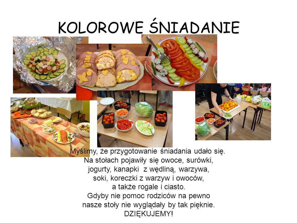 KOLOROWE ŚNIADANIE Myślimy, że przygotowanie śniadania udało się. Na stołach pojawiły się owoce, surówki, jogurty, kanapki z wędliną, warzywa, soki, k