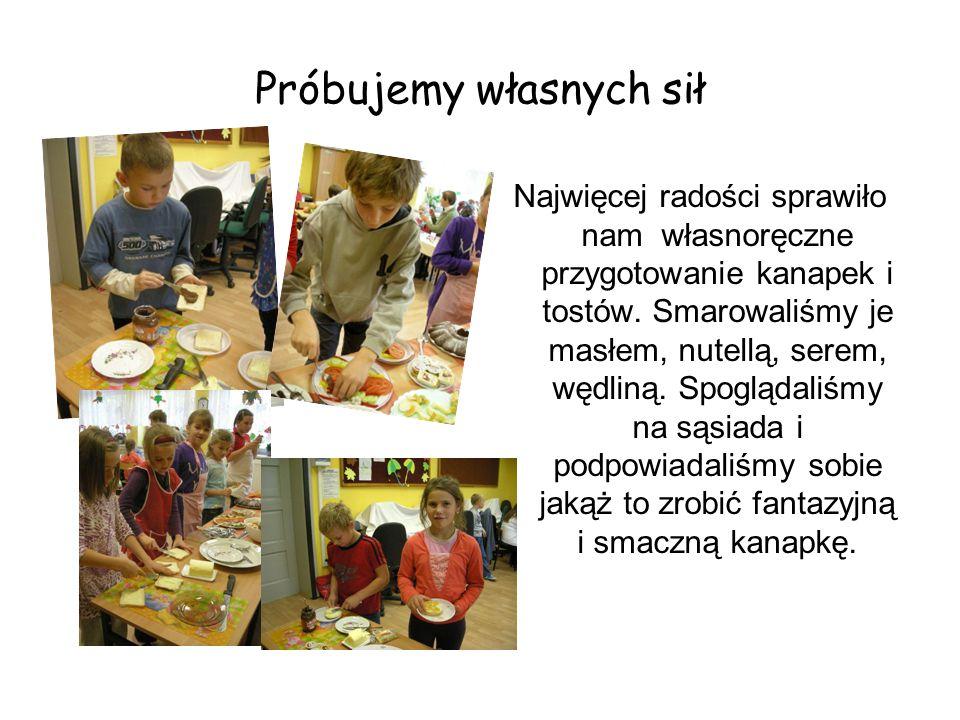 Próbujemy własnych sił Najwięcej radości sprawiło nam własnoręczne przygotowanie kanapek i tostów. Smarowaliśmy je masłem, nutellą, serem, wędliną. Sp