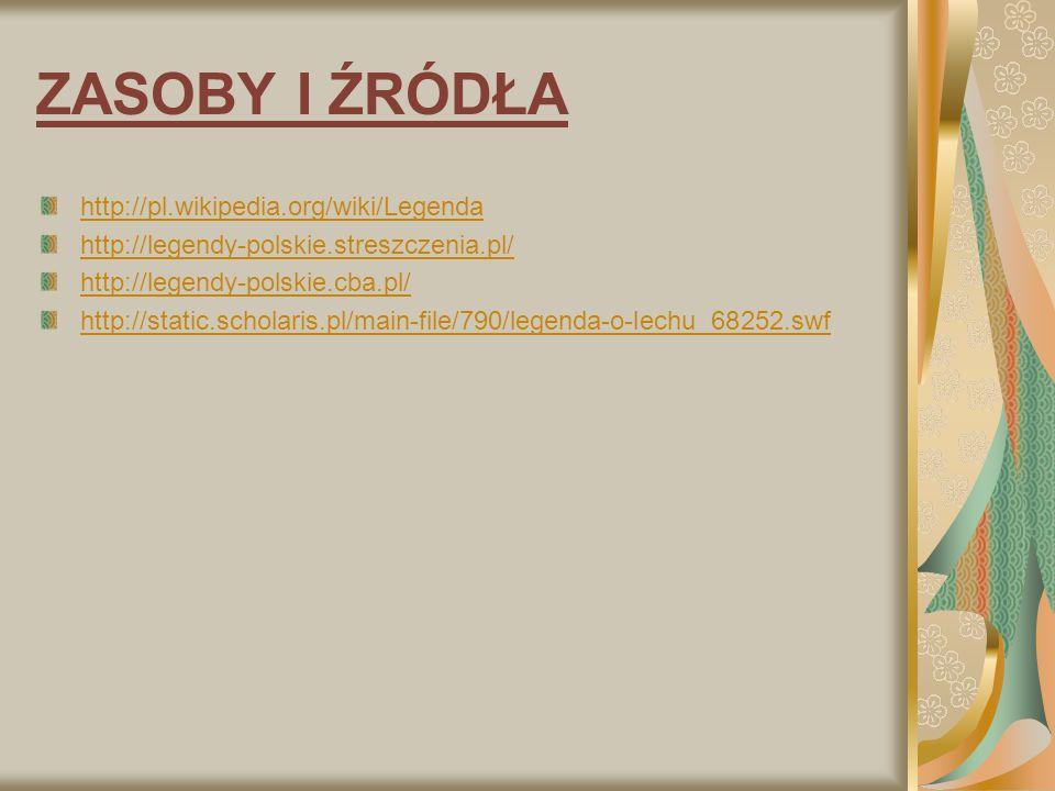 ZASOBY I ŹRÓDŁA http://pl.wikipedia.org/wiki/Legenda http://legendy-polskie.streszczenia.pl/ http://legendy-polskie.cba.pl/ http://static.scholaris.pl