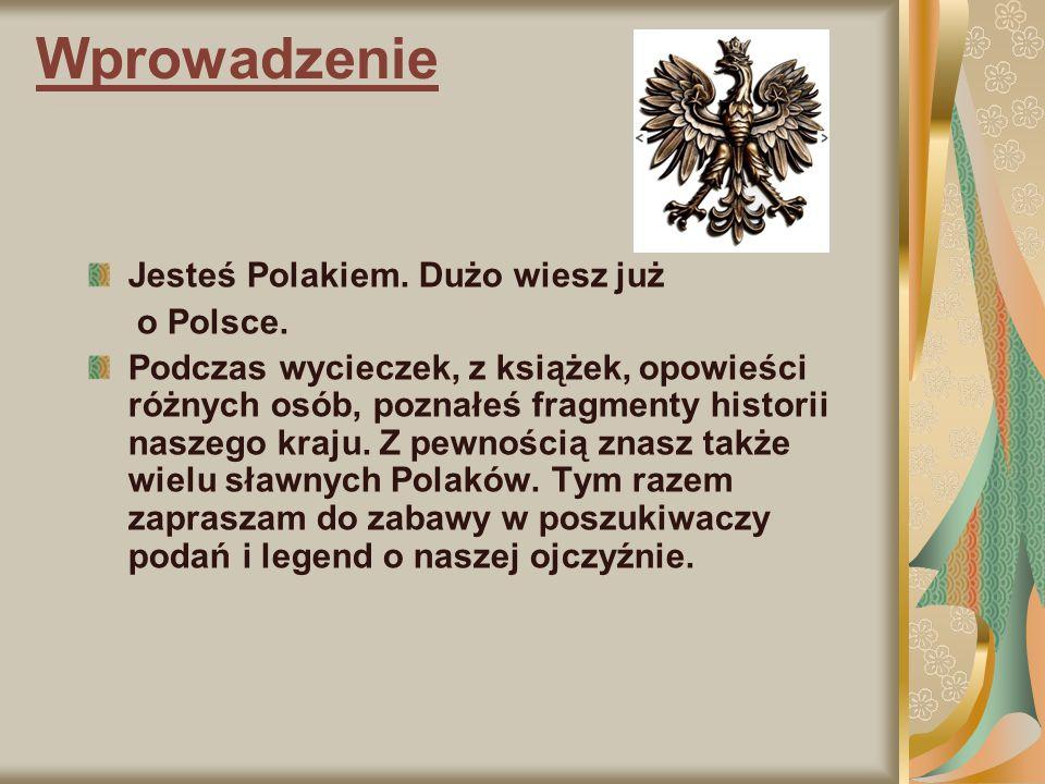 Wprowadzenie Jesteś Polakiem. Dużo wiesz już o Polsce. Podczas wycieczek, z książek, opowieści różnych osób, poznałeś fragmenty historii naszego kraju