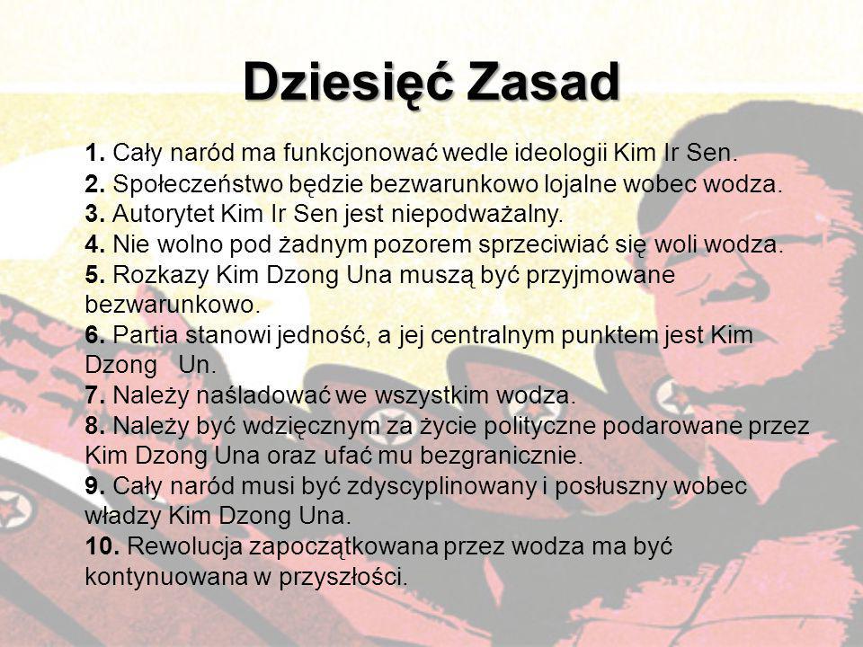 Dziesięć Zasad 1. Cały naród ma funkcjonować wedle ideologii Kim Ir Sen. 2. Społeczeństwo będzie bezwarunkowo lojalne wobec wodza. 3. Autorytet Kim Ir