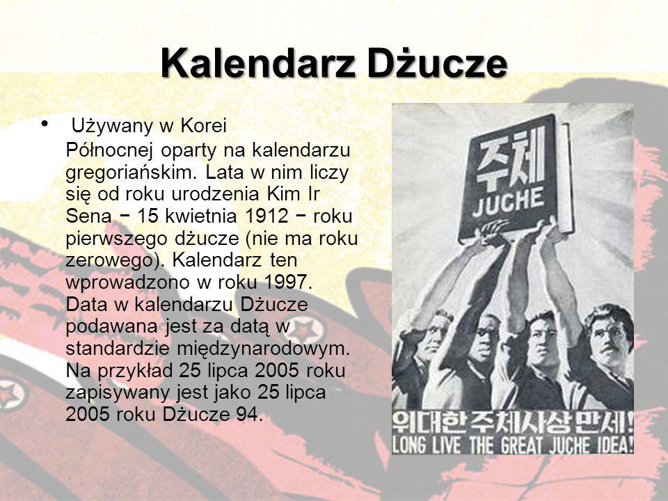 Kalendarz Dżucze Używany w Korei Północnej oparty na kalendarzu gregoriańskim. Lata w nim liczy się od roku urodzenia Kim Ir Sena − 15 kwietnia 1912 −