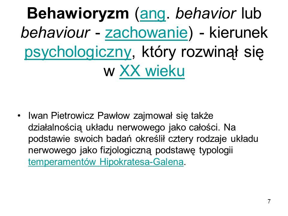 8 Iwan Pietrowicz Pawłow wyróżnił: Melancholika – o słabym układzie nerwowymMelancholika Choleryka – charakteryzującego się silnym układem nerwowym i brakiem równowagi między procesami pobudzania i hamowaniaCholeryka Flegmatyka – z silnym układem nerwowym, charakteryzującego się równowagą między słabymi procesami hamowania i pobudzaniaFlegmatyka Sangwinika – mającego silny układ nerwowy, charakteryzujący się równowagą między silnie zaznaczającymi się procesami hamowania i pobudzenia.Sangwinika