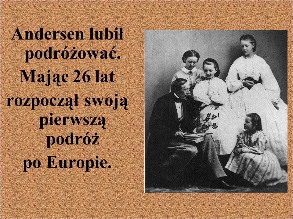 Andersen lubił podróżować. Mając 26 lat rozpoczął swoją pierwszą podróż po Europie.