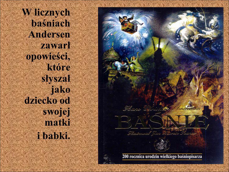 W licznych baśniach Andersen zawarł opowieści, które słyszał jako dziecko od swojej matki i babki.