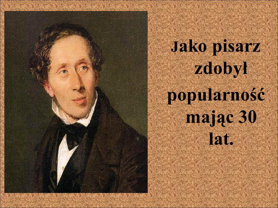 J ako pisarz zdobył popularność mając 30 lat.