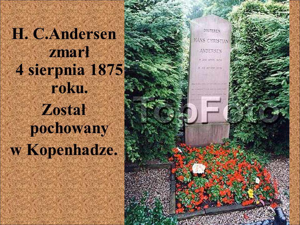 H. C.Andersen zmarł 4 sierpnia 1875 roku. Został pochowany w Kopenhadze.