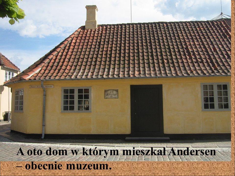 A oto dom w którym mieszkał Andersen – obecnie muzeum.
