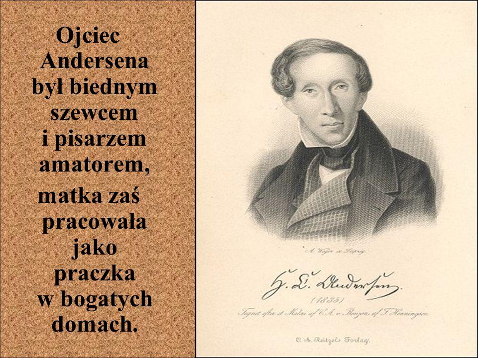 Ojciec Andersena był biednym szewcem i pisarzem amatorem, matka zaś pracowała jako praczka w bogatych domach.