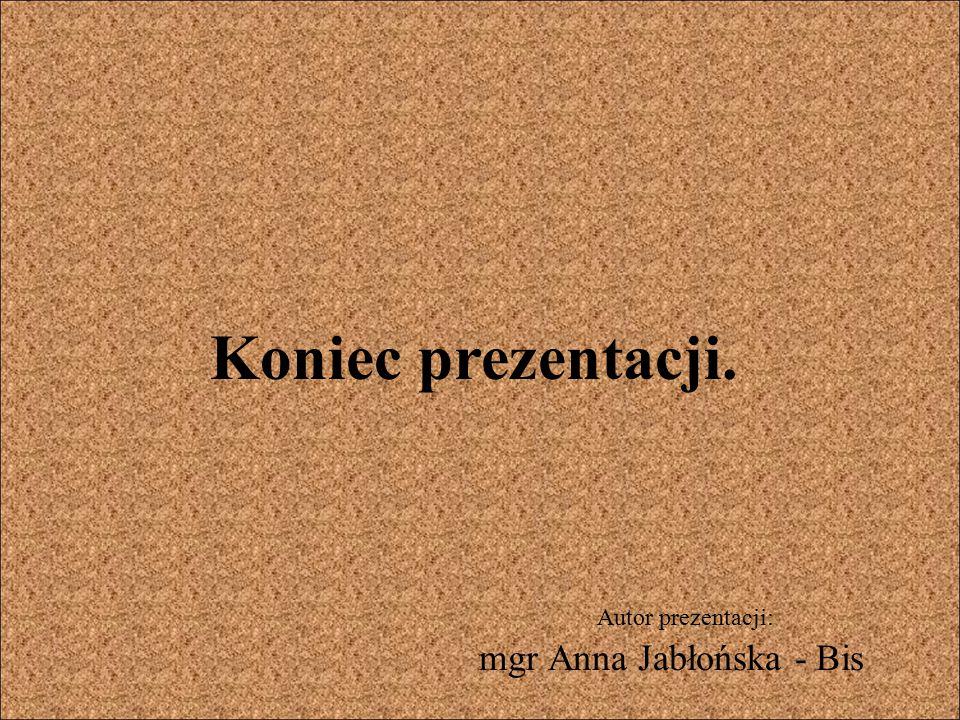 Koniec prezentacji. Autor prezentacji: mgr Anna Jabłońska - Bis