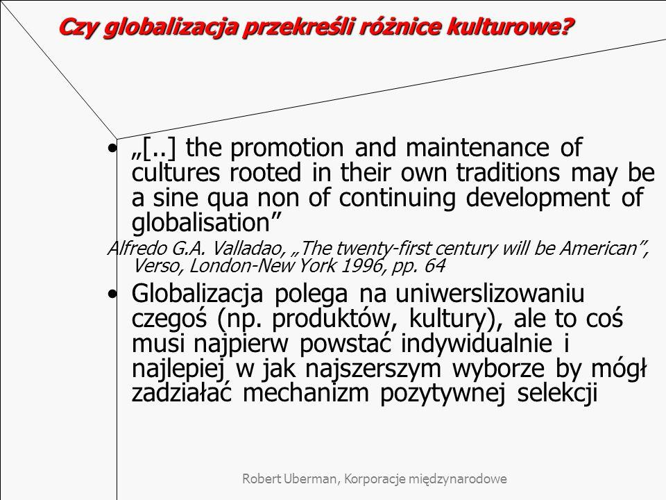 """Robert Uberman, Korporacje międzynarodowe Czy globalizacja przekreśli różnice kulturowe? """"[..] the promotion and maintenance of cultures rooted in the"""