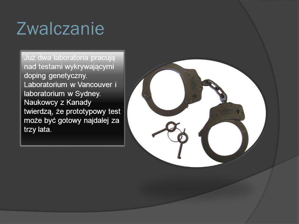 Zwalczanie Już dwa laboratoria pracują nad testami wykrywającymi doping genetyczny. Laboratorium w Vancouver i laboratorium w Sydney. Naukowcy z Kanad
