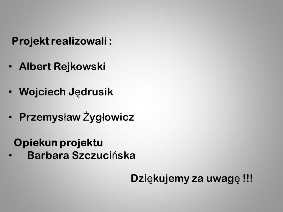 Projekt realizowali : Albert Rejkowski Wojciech J ę drusik Przemys ł aw Ż yg ł owicz Opiekun projektu Barbara Szczuci ń ska Dzi ę kujemy za uwag ę !!!