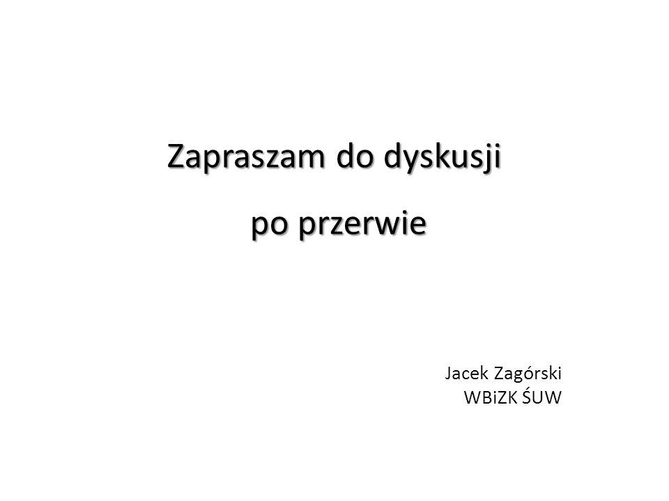 Zapraszam do dyskusji po przerwie Jacek Zagórski WBiZK ŚUW