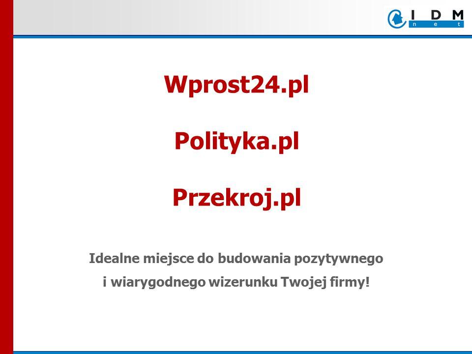 Wprost24.pl Polityka.pl Przekroj.pl Idealne miejsce do budowania pozytywnego i wiarygodnego wizerunku Twojej firmy!