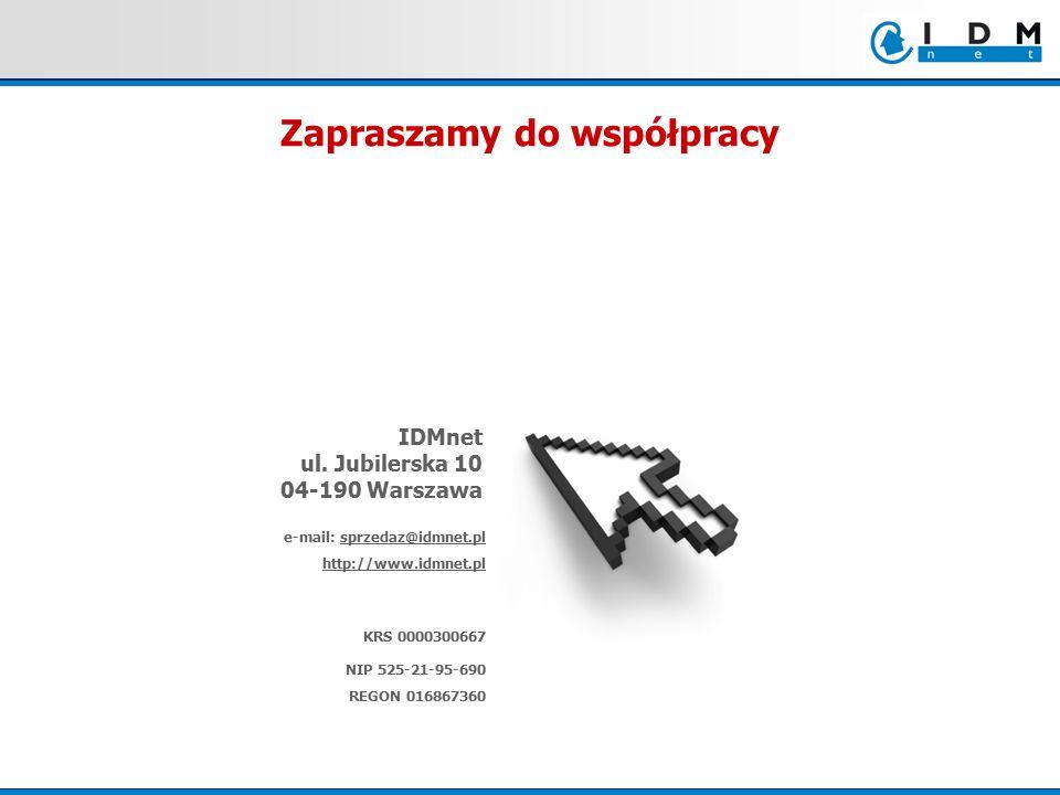 IDMnet ul. Jubilerska 10 04-190 Warszawa e-mail: sprzedaz@idmnet.pl http://www.idmnet.pl KRS 0000300667 NIP 525-21-95-690 REGON 016867360 Zapraszamy d