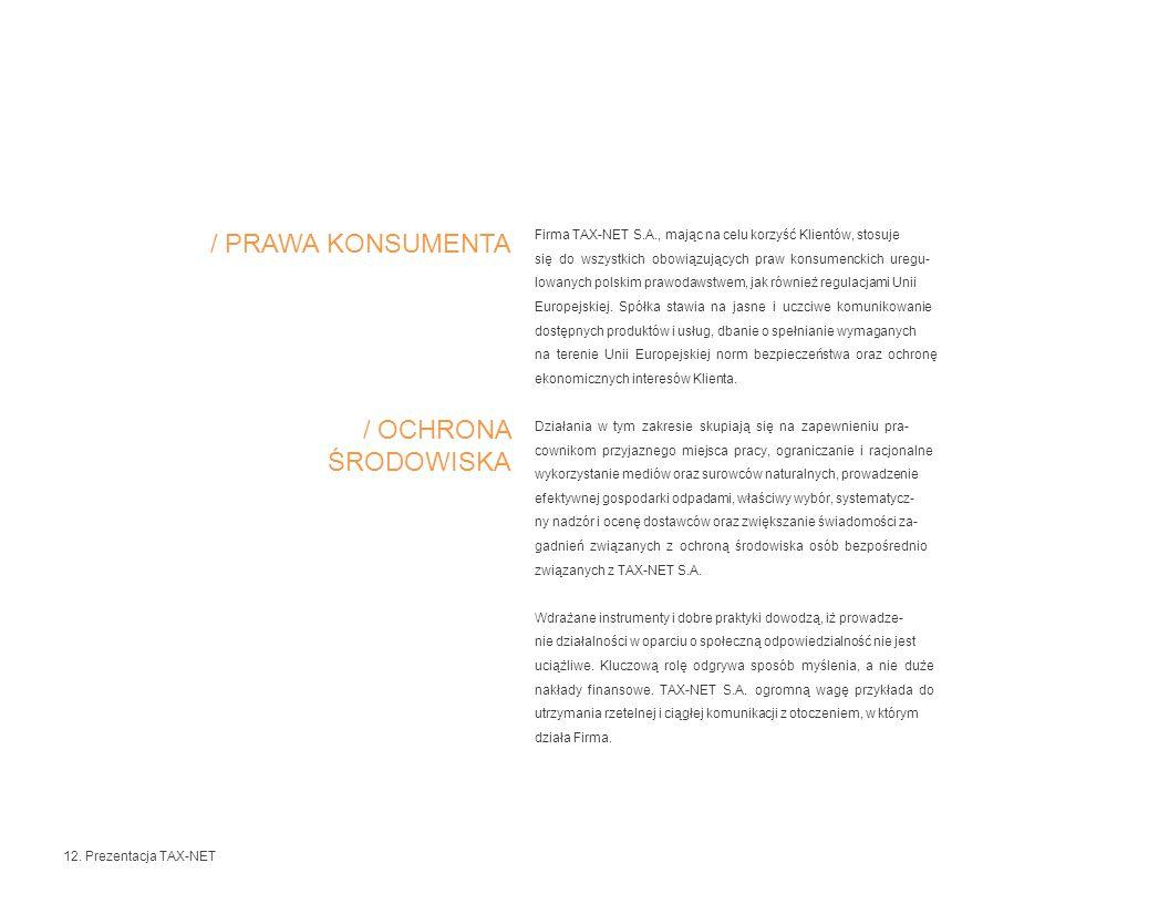 Firma TAX-NET S.A., mając na celu korzyść Klientów, stosuje się do wszystkich obowiązujących praw konsumenckich uregu- lowanych polskim prawodawstwem, jak również regulacjami Unii Europejskiej.